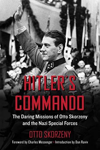 Hitler's Commando: The Daring Missions of Otto: Otto Skorzeny