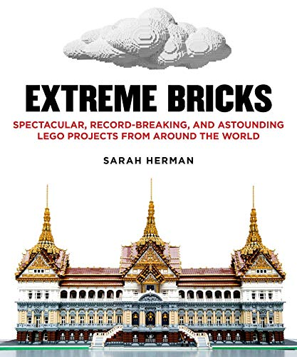 9781510731431: Extreme Bricks: Spectacular, Record-Breaking, and Astounding LEGO Projects from around the World