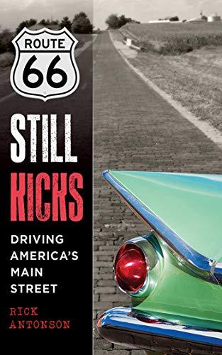 9781510734708: Route 66 Still Kicks: Driving America's Main Street