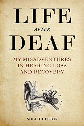 Book Cover: Life After Deaf: My Misadventures in Hearing Loss and Recovery