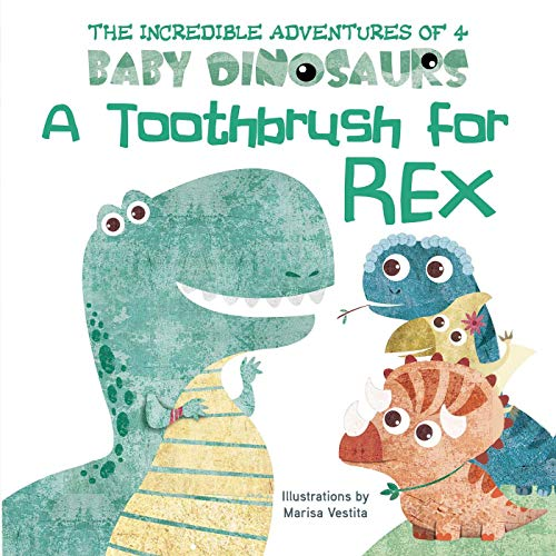 9781510754799: A Toothbrush for Rex (The Incredible Adventures of 4 Baby Dinosaurs)