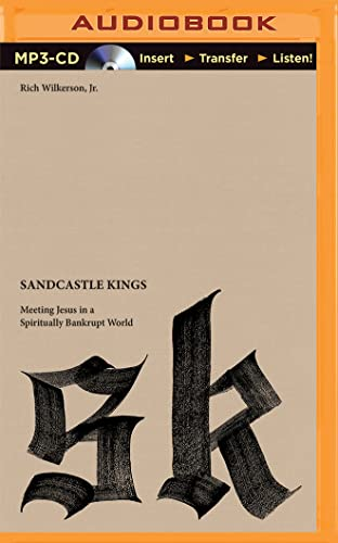 Sandcastle Kings: Meeting Jesus in a Spiritually Bankrupt World: Rich Wilkerson