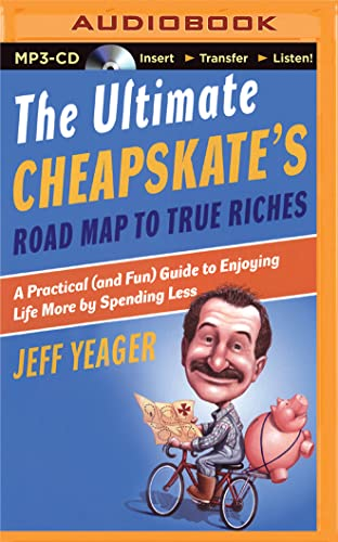 The Ultimate Cheapskate's Road Map to True Riches: A Practical (and Fun) Guide to Enjoying ...