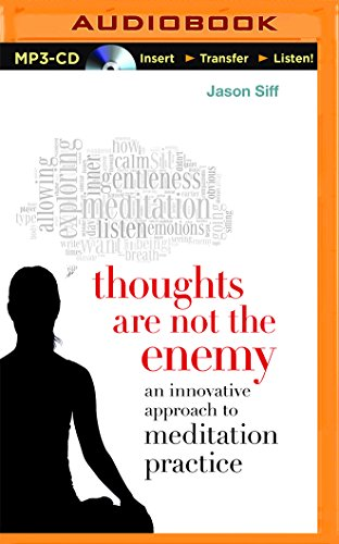 Thoughts Are Not the Enemy: An Innovative Approach to Meditation Practice: Jason Siff