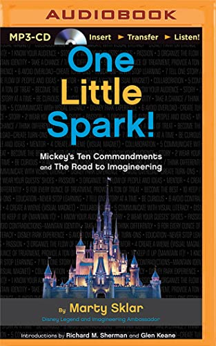 One Little Spark!: Mickey's Ten Commandments and the Road to Imagineering: Martin Sklar; Marty...
