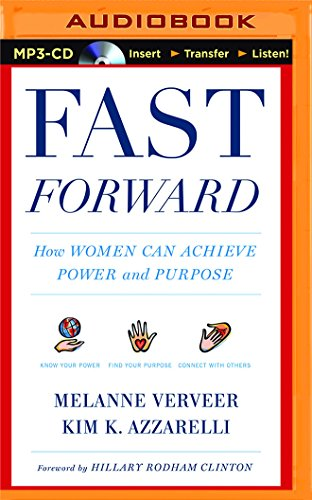 Fast Forward: How Women Can Achieve Power and Purpose: Kim K. Azzarelli; Melanne Verveer