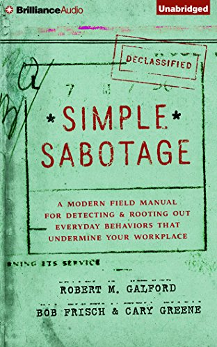 Simple Sabotage: A Modern Field Manual for Detecting and Rooting Out Everyday Behaviors That ...