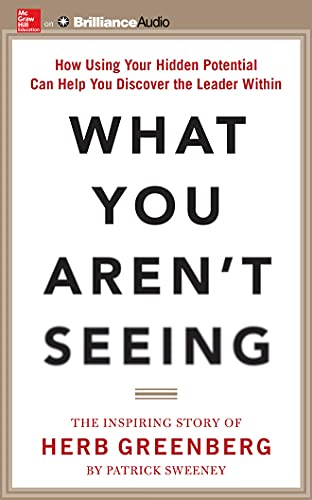 9781511312639: What You Aren't Seeing: How Using Your Hidden Potential Can Help You Discover the Leader Within, The Inspiring Story of Herb Greenberg