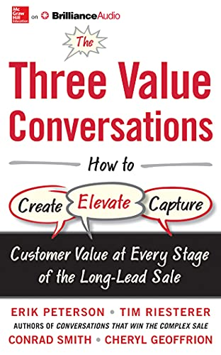 9781511312721: The Three Value Conversations: How to Create, Elevate, and Capture Customer Value at Every Stage of the Long-Lead Sale