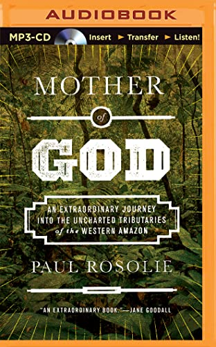 9781511318716: Mother of God: An Extraordinary Journey into the Uncharted Tributaries of the Western Amazon