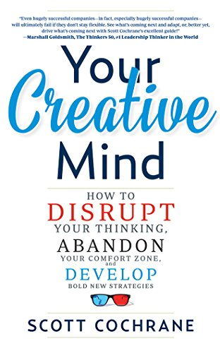 9781511322249: Your Creative Mind: How to Disrupt Your Thinking, Abandon Your Comfort Zone, and Develop Bold New Strategies