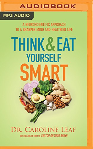 9781511327121: Think and Eat Yourself Smart: A Neuroscientific Approach to a Sharper Mind and Healthier Life