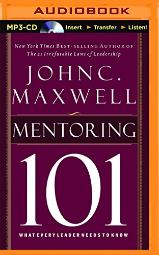 Mentoring 101: What Every Leader Needs to Know: John C. Maxwell