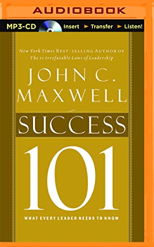 Success 101: What Every Leader Needs to Know: John C. Maxwell