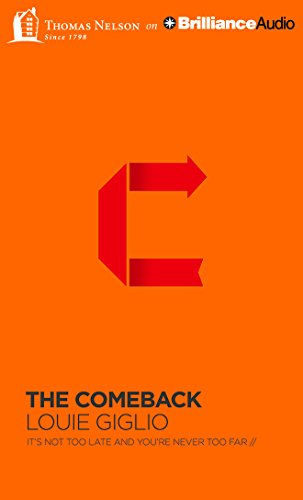The Comeback: It's Not Too Late and You're Never Too Far: Louie Giglio