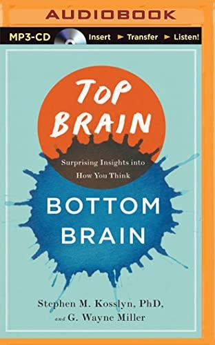 Top Brain, Bottom Brain: Surprising Insights Into How You Think: G. Wayne Miller; Stephen M. ...