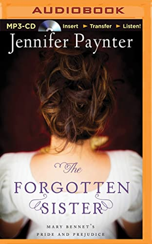 The Forgotten Sister: Mary Bennet's Pride and Prejudice: Jennifer Paynter
