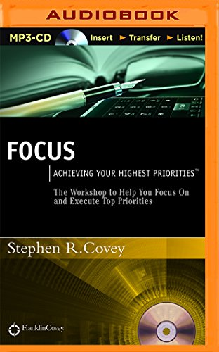 Focus: Achieving Your Highest Priorities (MP3 CD): Stephen R. Covey