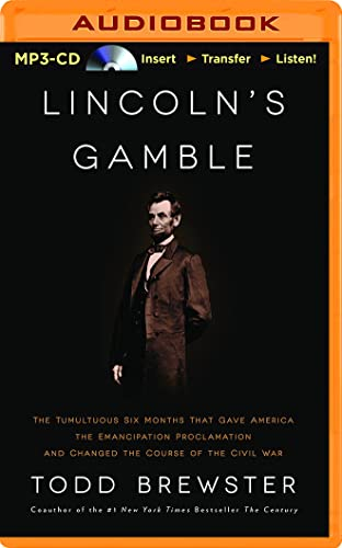 9781511335980: Lincoln's Gamble: The Tumultuous Six Months That Gave America the Emancipation Proclamation and Changed the Course of the Civil War
