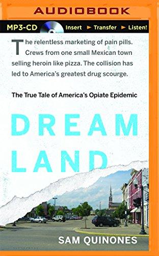 Dreamland: The True Tale of America s Opiate Epidemic: Sam Quinones