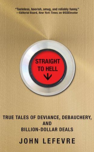 Straight to Hell: True Tales of Deviance,: Lefevre, John/ Aiello,