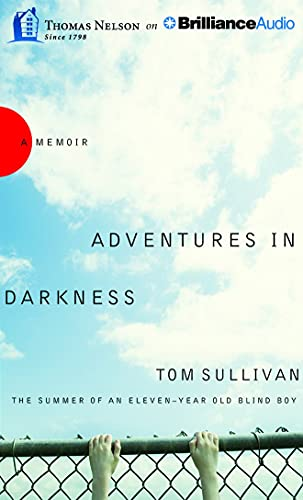 Adventures in Darkness: The Summer of an Eleven-Year-Old Blind Boy: Tom Sullivan