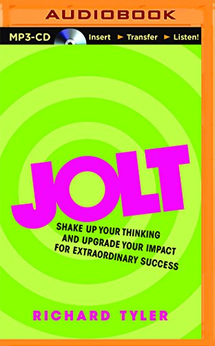 Jolt: Shake Up Your Thinking and Upgrade Your Impact for Extraordinary Success: Tyler, Richard