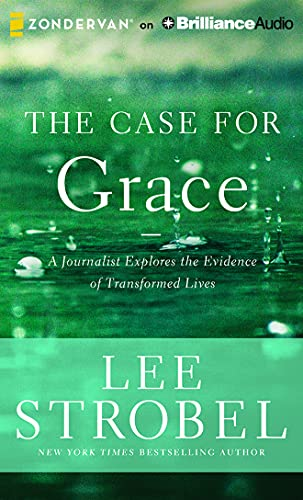 The Case for Grace: A Journalist Explores the Evidence of Transformed Lives: Lee Strobel