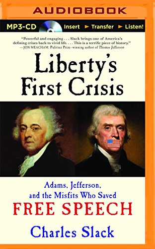 Liberty's First Crisis: Adams, Jefferson, and the Misfits Who Saved Free Speech: Charles Slack