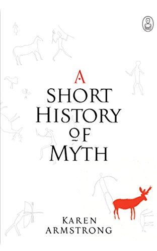 A Short History of Myth (Myths): Karen Armstrong