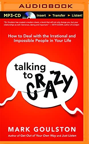 9781511364355: Talking to Crazy: How to Deal With the Irrational and Impossible People in Your Life