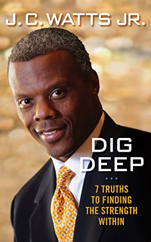 Dig Deep: 7 Secrets for Finding the Strength Within: J. C., Jr. Watts