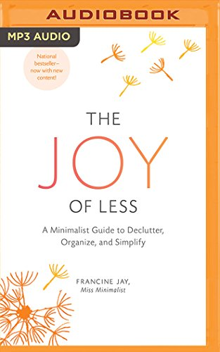 The Joy of Less: A Minimalist Guide to Declutter, Organize, and Simplify: Francine Jay