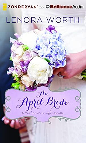 An April Bride (Year of Weddings Novellas): Lenora Worth