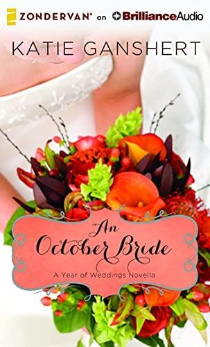 An October Bride (Year of Weddings Novellas): Katie Ganshert
