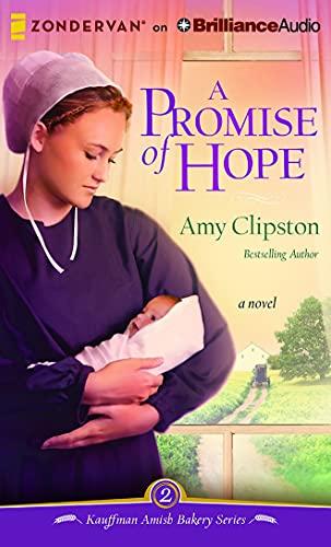 A Promise of Hope: A Novel (Kauffman Amish Bakery): Amy Clipston