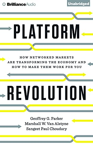 Platform Revolution: How Networked Markets Are Transforming the Economy--And How to Make Them Work ...