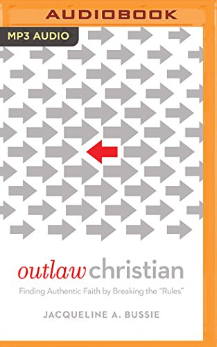 "Outlaw Christian: Finding Authentic Faith by Breaking the ""Rules"": Jacqueline A. Bussie"