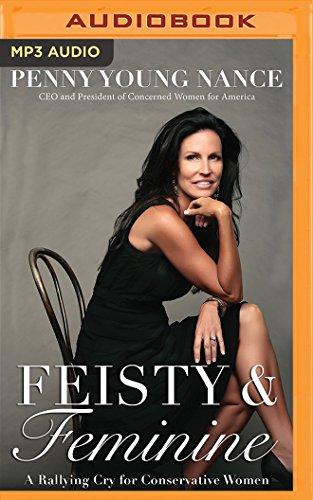 Feisty & Feminine: A Rallying Cry for Conservative Women: Penny Young Nance