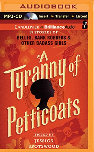 A Tyranny of Petticoats: 15 Stories of Belles, Bank Robbers & Other Badass Girls: Jessica ...