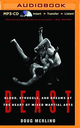 Beast: Blood, Struggle, and Dreams at the Heart of Mixed Martial Arts: Doug Merlino