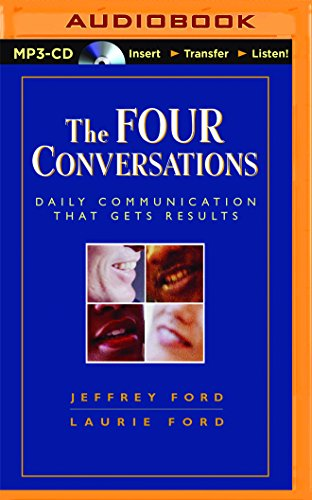 The Four Conversations: Daily Communication That Gets Results: Jefferey Ford; Laurie Ford
