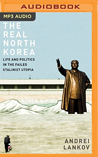 The Real North Korea: Life and Politics in the Failed Stalinist Utopia: Andrei Lankov