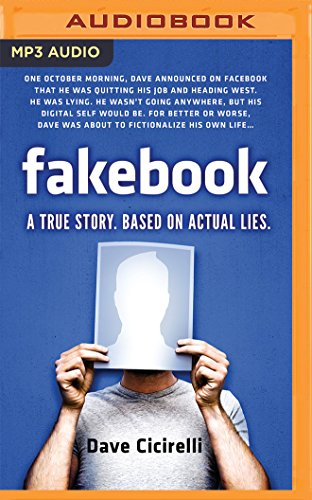 Fakebook: A True Story. Based on Actual Lies: Dave Cicirelli