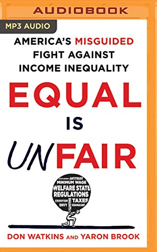 Equal Is Unfair: America's Misguided Fight Against Income Inequality: Don Watkins; Yaron Brook