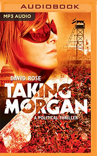 Taking Morgan: A Political Thriller: David Rose
