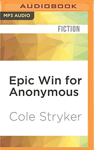 Epic Win for Anonymous: How 4chan s Army Conquered the Web: Cole Stryker