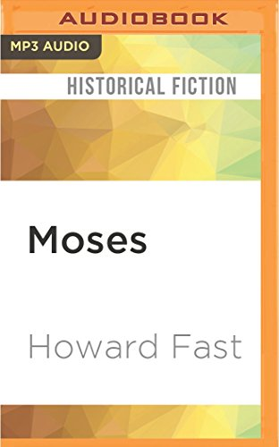 Moses: The Epic Story of His Rebellion in the Court of Egypt: Howard Fast