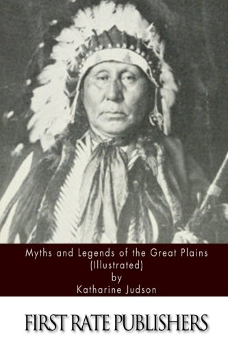 9781511402170: Myths and Legends of the Great Plains (Illustrated)