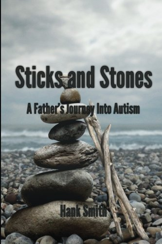 9781511403580: Sticks and Stones: A Father's Journey Into Autism